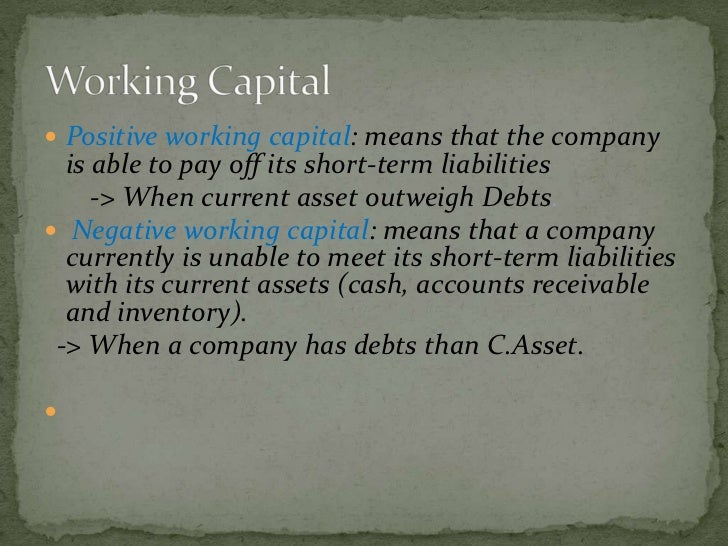  Essentially: working capital is the answer to the  question: *How much short term funding do you need  to operate this b...
