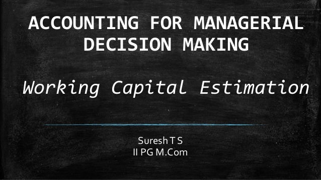 ACCOUNTING FOR MANAGERIAL DECISION MAKING Working Capital Estimation SureshT S II PG M.Com
