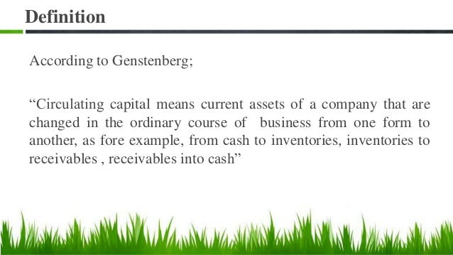 """Definition According to Genstenberg; """"Circulating capital means current assets of a company that are changed in the ordina..."""