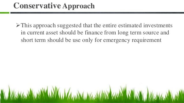 Conservative approach to asset financing Fixed Assets Permanent Current Assets Total Assets Fluctuating Current Assets Tim...