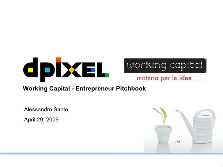 Working Capital - Entrepreneur Pitchbook   Alessandro Santo April 29, 2009
