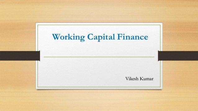 Working Capital Finance Vikesh Kumar