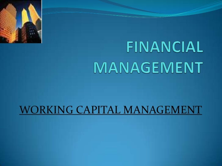 FINANCIAL MANAGEMENT<br />WORKING CAPITAL MANAGEMENT<br />