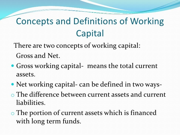 meaning of working capital Definition of net working capital: a measure of a company's operating liquidity expressed as current assets less current liabilities companies with.