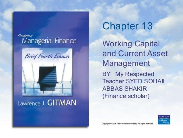 Chapter 13 Working Capital and Current Asset Management BY: My Respected Teacher SYED SOHAIL ABBAS SHAKIR (Finance scholar)