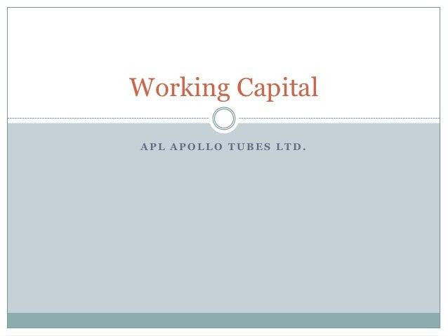 A P L A P O L L O T U B E S L T D . Working Capital