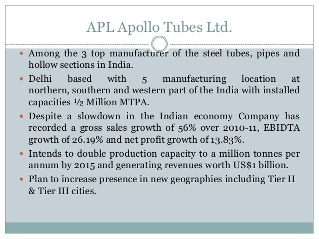 APL Apollo Tubes Ltd.  Among the 3 top manufacturer of the steel tubes, pipes and hollow sections in India.  Delhi based...