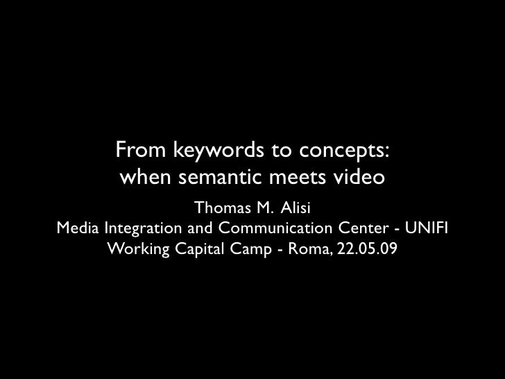 From keywords to concepts:        when semantic meets video                    Thomas M. Alisi Media Integration and Commu...
