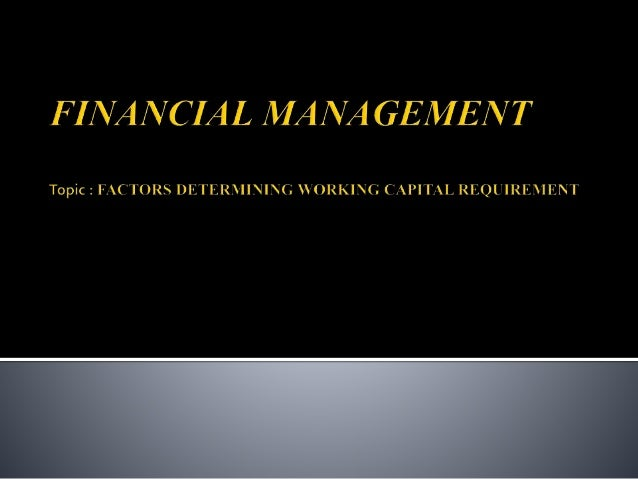 Working Capital is that part of the capital which is needed for meeting day to day requirement of the business concern. ...