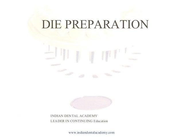 DIE PREPARATION DIE PREPARATION INDIAN DENTAL ACADEMY LEADER IN CONTINUING Education www.indiandentalacademy.com