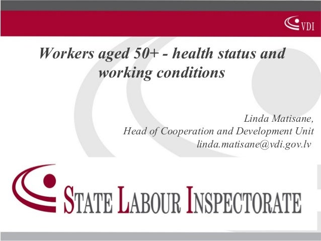 Workers aged 50+ - health status and working conditions Linda Matisane, Head of Cooperation and Development Unit linda.mat...