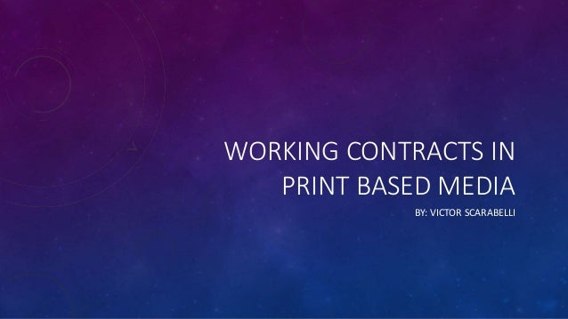 WORKING CONTRACTS IN PRINT BASED MEDIA BY: VICTOR SCARABELLI