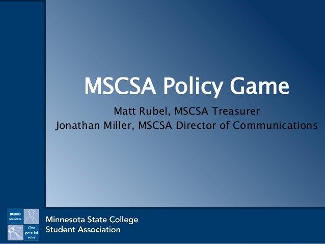 MSCSA Policy Game Matt Rubel, MSCSA Treasurer Jonathan Miller, MSCSA Director of Communications