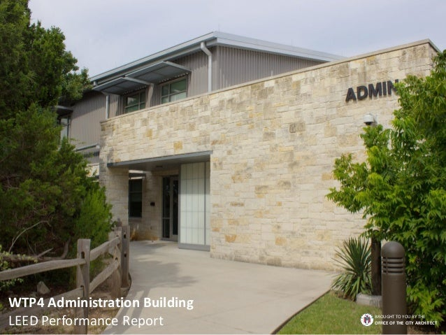 WTP4 Administration Building LEED Performance Report BROUGHT TO YOU BY THE OFFICE OF THE CITY ARCHITECT