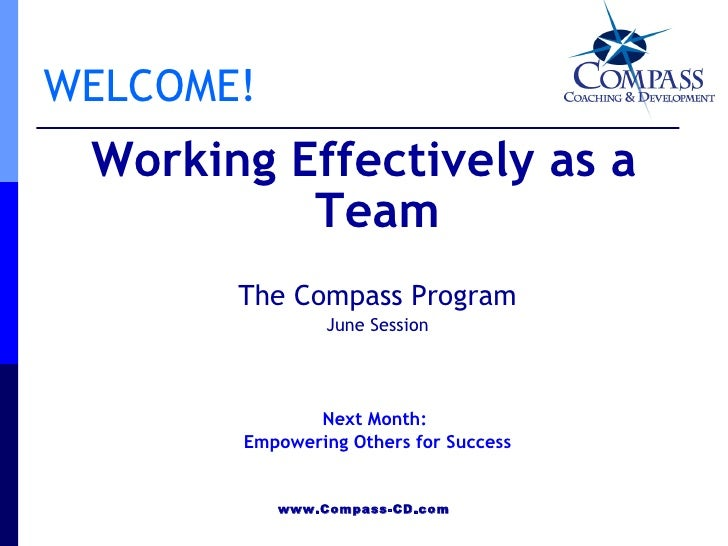 WELCOME!  Working Effectively as a           Team        The Compass Program                 June Session                 ...