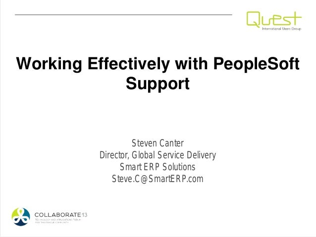 Working Effectively with PeopleSoft             Support                    Steven Canter          Director, Global Service...