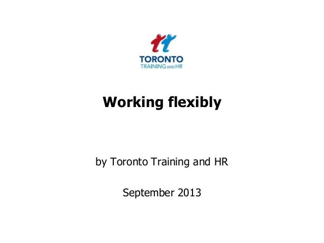 Working flexibly by Toronto Training and HR September 2013
