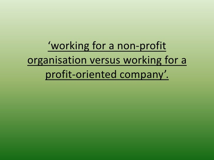 'working for a non-profitorganisation versus working for a   profit-oriented company'.