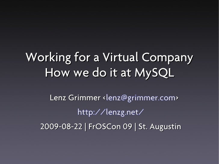 Working for a Virtual Company   How we do it at MySQL     Lenz Grimmer <lenz@grimmer.com>                  <             h...