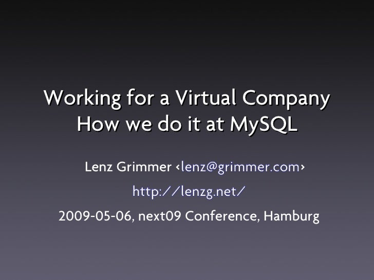 Working for a Virtual Company   How we do it at MySQL     Lenz Grimmer <lenz@grimmer.com>            http://lenzg.net/  20...