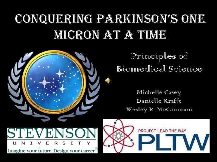 CONQUERING Parkinson's One Micron at a time Principles of Biomedical Science Michelle Casey Danielle Krafft Wesley R. McCa...