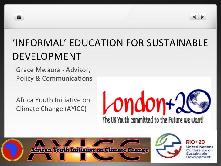 'INFORMAL' EDUCATION FOR SUSTAINABLE DEVELOPMENT Grace Mwaura -‐ Advisor, Policy & CommunicaHons ...