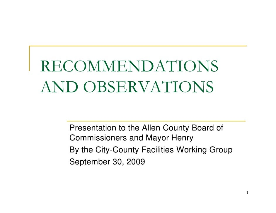 RECOMMENDATIONS AND OBSERVATIONS    Presentation to the Allen County Board of   Commissioners and Mayor Henry   By the Cit...