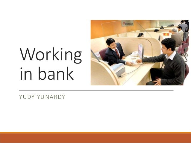 Working in bank YUDY YUNARDY