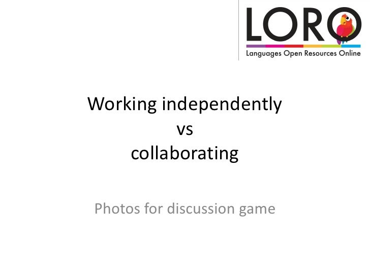 Working independently          vs    collaboratingPhotos for discussion game