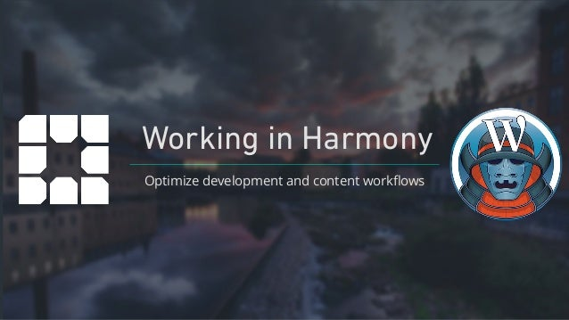 Working in Harmony Optimize development and content workflows