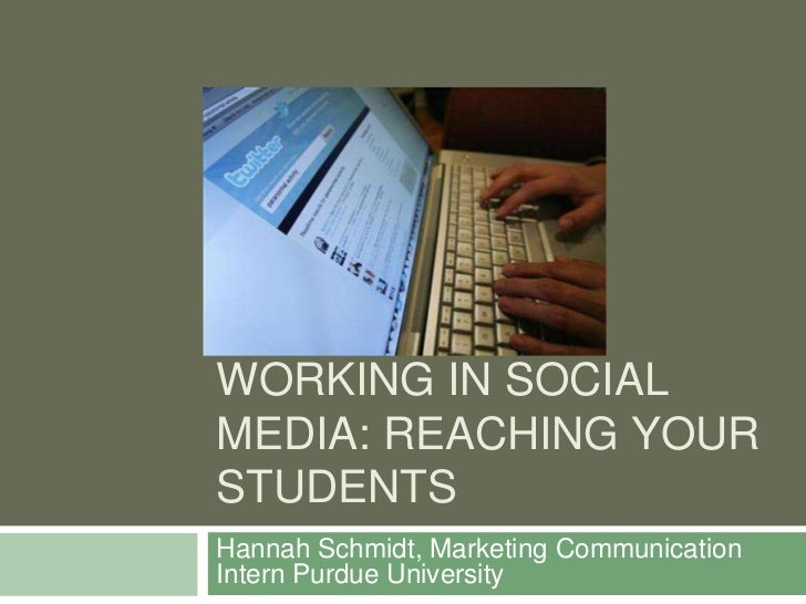WorkINg in Social Media: Reaching your students<br />Hannah Schmidt, Marketing Communication Intern Purdue University<br />