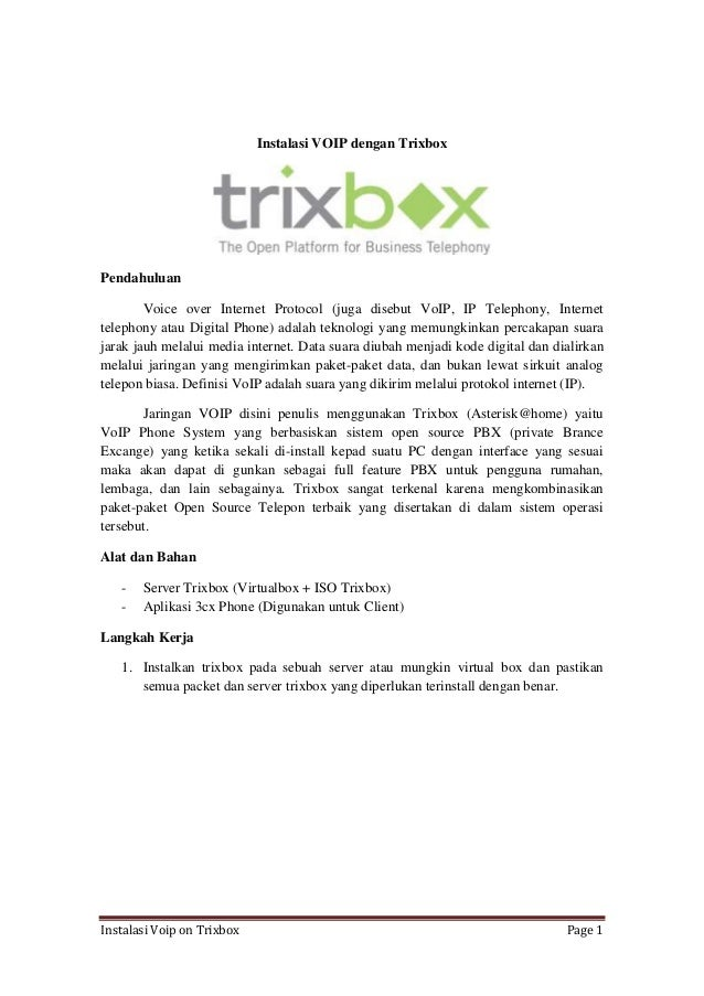 Instalasi Voip on Trixbox Page 1 Instalasi VOIP dengan Trixbox Pendahuluan Voice over Internet Protocol (juga disebut VoIP...
