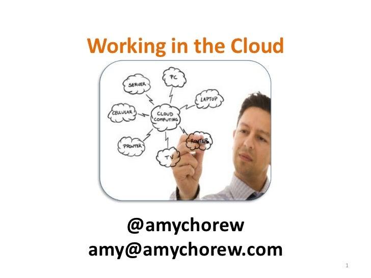 Working in the Cloud<br />1<br />@amychorew<br />amy@amychorew.com<br />
