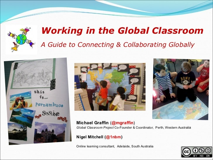 Working in the Global ClassroomA Guide to Connecting & Collaborating Globally          Michael Graffin (@mgraffin)        ...