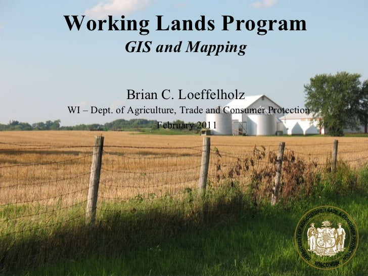 Working Lands Program February 2011 Brian C. Loeffelholz WI – Dept. of Agriculture, Trade and Consumer Protection GIS and ...