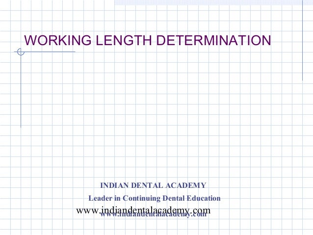 WORKING LENGTH DETERMINATION          INDIAN DENTAL ACADEMY       Leader in Continuing Dental Education     www.indiandent...
