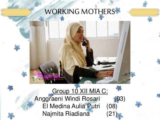 WORKING MOTHERS Group 10 XII MIA C: Anggraeni Windi Rosari (03) El Medina Aulia Putri (08) Najmita Riadiana (21)