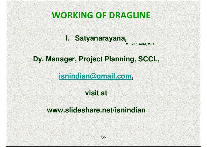 WORKING OF DRAGLINE         I. Satyanarayana,                          M.Tech,MBA,MCADy. Manager, Project Planning, SCCL, ...