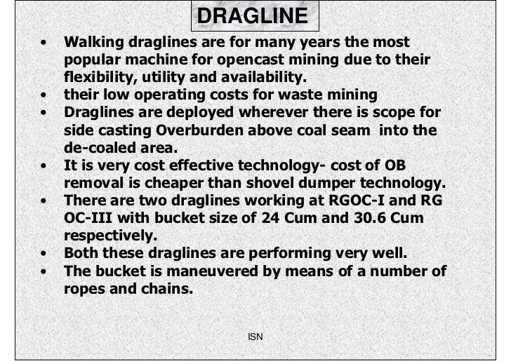 DRAGLINE•   Walking draglines are for many years the most    popular machine for opencast mining due to their    flexibili...
