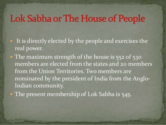  On ordinary bills both Houses have equal power. In case of a deadlock a joint sitting of both Houses is called where Lok...