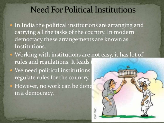  In India the political institutions are arranging and carrying all the tasks of the country. In modern democracy these a...