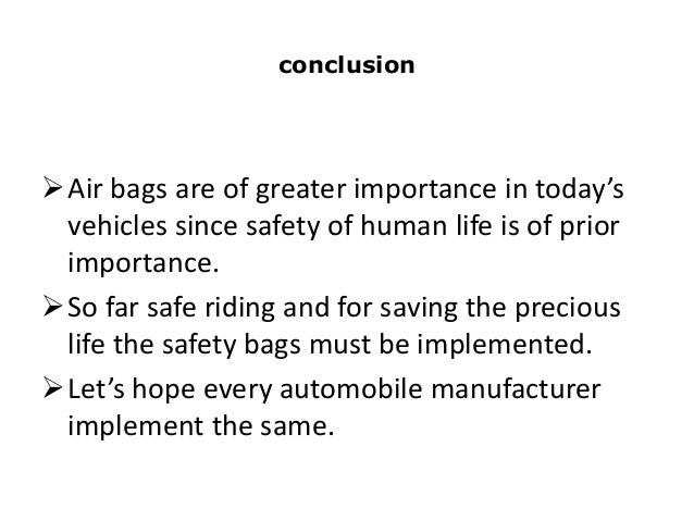 automobile safety the importance of airbags Airbag: an airbag is a supplementary restraint system (srs) which protects an occupant from severe injuries in case of an accident an airbag is a type of vehicle safety device and is an occupant restraint system.