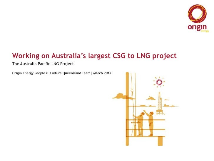 Working on Australia's largest CSG to LNG projectThe Australia Pacific LNG ProjectOrigin Energy People & Culture Queenslan...