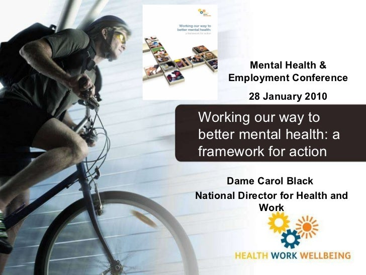 Dame Carol Black  National Director for Health and Work Mental Health & Employment Conference 28 January 2010 Working our ...