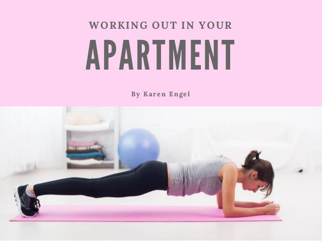 A PA RTMENT WORKING OUT IN YOUR By Karen Engel