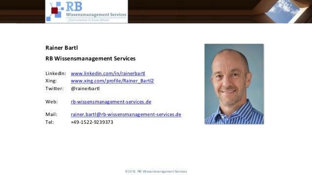 Rainer Bartl RB Wissensmanagement Services LinkedIn: www.linkedin.com/in/rainerbartl Xing: www.xing.com/profile/Rainer_Bar...