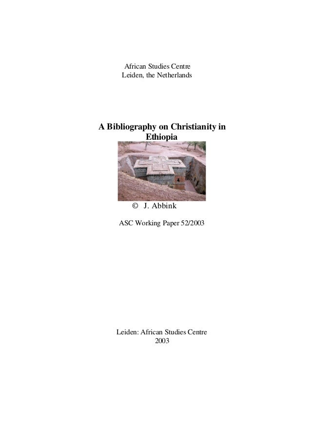 African Studies Centre Leiden, the Netherlands  A Bibliography on Christianity in Ethiopia  © J. Abbink ASC Working Paper ...