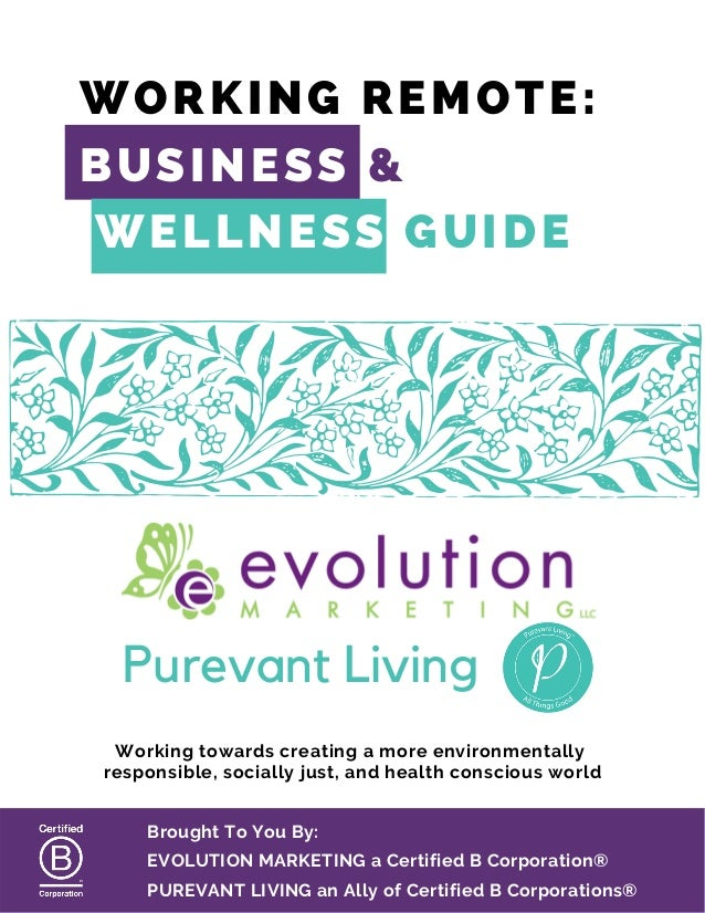 WORKING REMOTE: BUSINESS & WELLNESS GUIDE Purevant Living Working towards creating a more environmentally responsible, soc...