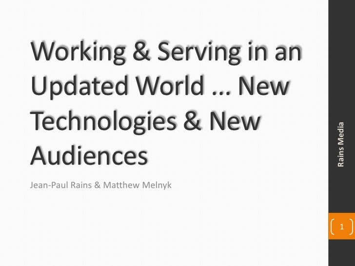 Working & Serving in an Updated World ... New Technologies & New Audiences<br />Jean-Paul Rains & Matthew Melnyk<br />Rain...