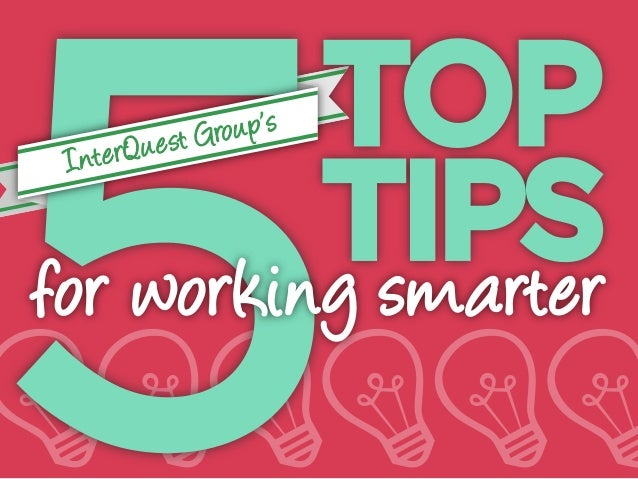 InterQuest Group's 5 Top Tips for Working Smarter